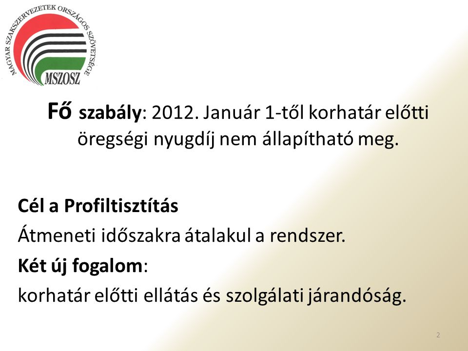 Fő szabály: 2012. Január 1-től korhatár előtti öregségi nyugdíj nem állapítható meg.