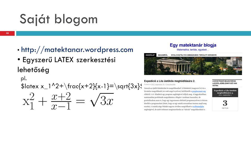 Saját blogom http://matektanar.wordpress.com. Egyszerű LATEX szerkesztési lehetőség pl.