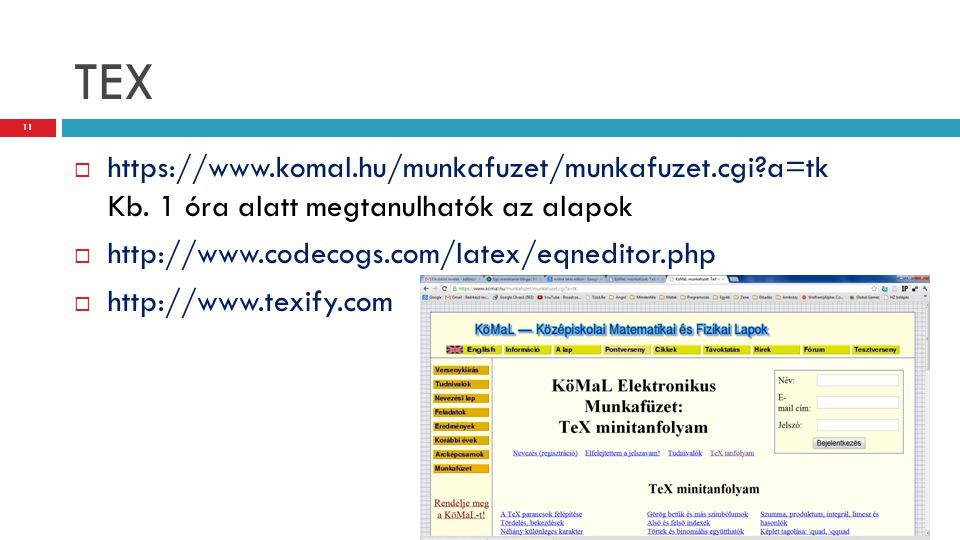 TEX https://www.komal.hu/munkafuzet/munkafuzet.cgi a=tk Kb. 1 óra alatt megtanulhatók az alapok. http://www.codecogs.com/latex/eqneditor.php.