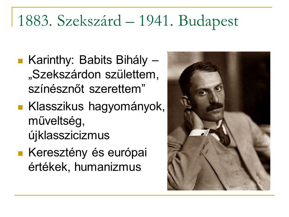 """1883. Szekszárd – 1941. Budapest Karinthy: Babits Bihály – """"Szekszárdon születtem, színésznőt szerettem"""