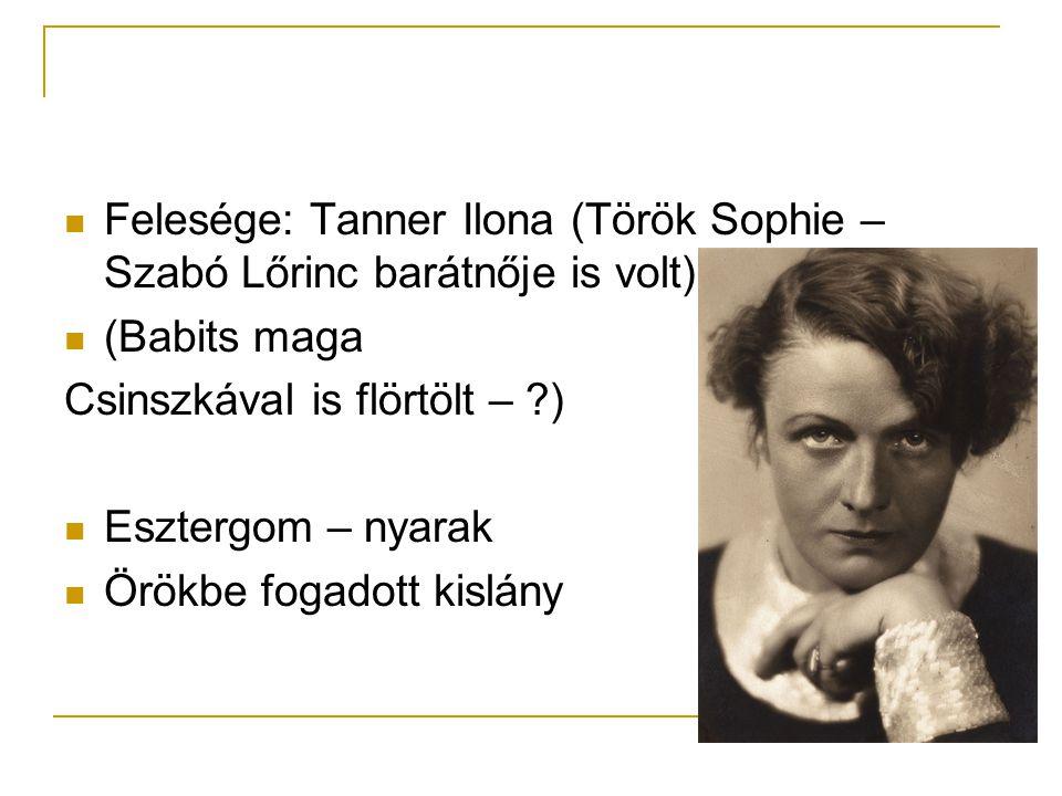 Felesége: Tanner Ilona (Török Sophie – Szabó Lőrinc barátnője is volt)