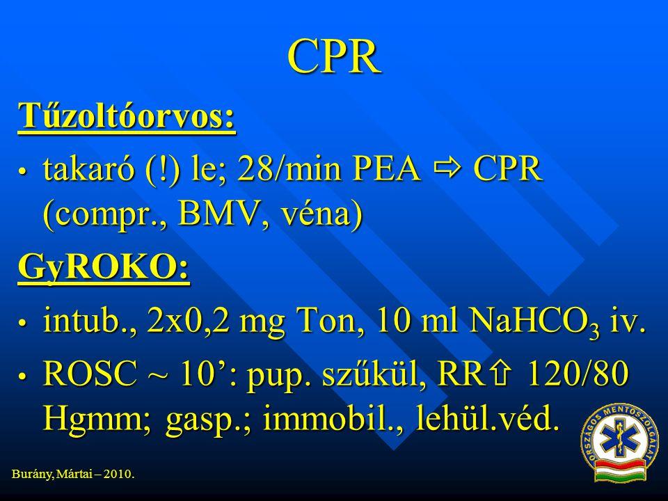 CPR Tűzoltóorvos: takaró (!) le; 28/min PEA  CPR (compr., BMV, véna)