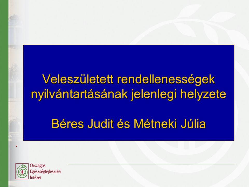 Veleszületett rendellenességek nyilvántartásának jelenlegi helyzete Béres Judit és Métneki Júlia