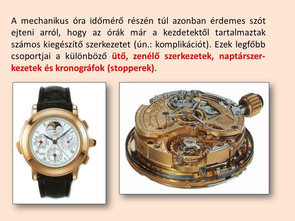 A mechanikus óra időmérő részén túl azonban érdemes szót ejteni arról, hogy az órák már a kezdetektől tartalmaztak számos kiegészítő szerkezetet (ún.: komplikációt).
