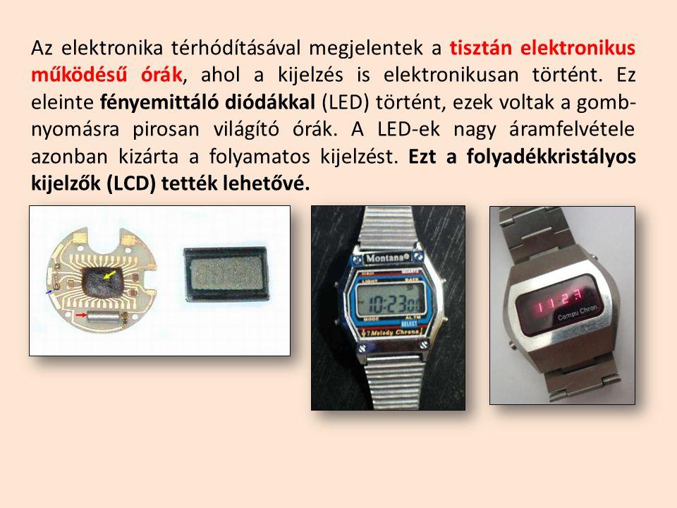 Az elektronika térhódításával megjelentek a tisztán elektronikus működésű órák, ahol a kijelzés is elektronikusan történt.