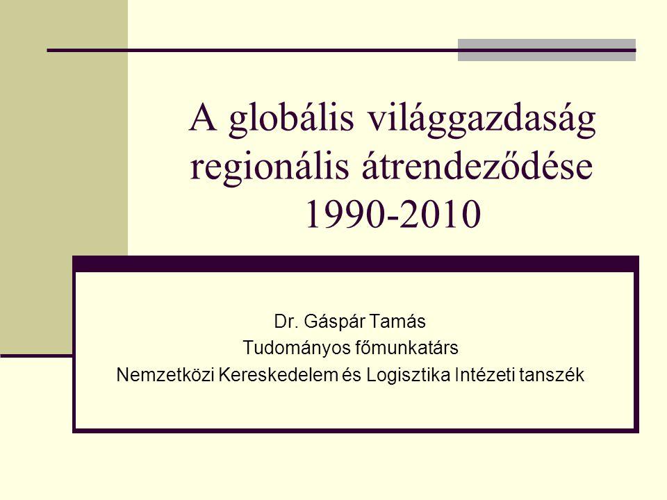 A globális világgazdaság regionális átrendeződése 1990-2010