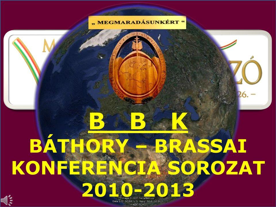B B K BÁTHORY – BRASSAI KONFERENCIA SOROZAT 2010-2013