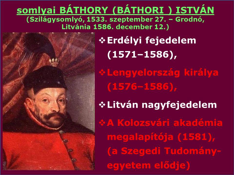 somlyai BÁTHORY (BÁTHORI ) ISTVÁN (Szilágysomlyó, 1533. szeptember 27