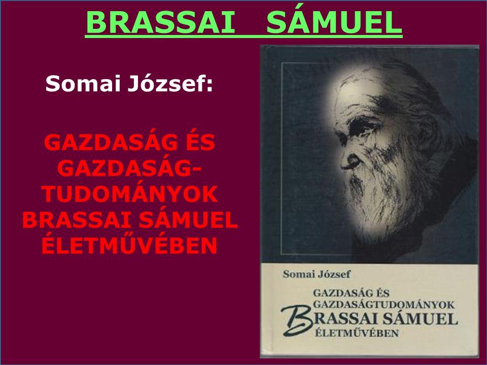 BRASSAI SÁMUEL Somai József: GAZDASÁG ÉS GAZDASÁG-TUDOMÁNYOK BRASSAI SÁMUEL ÉLETMŰVÉBEN