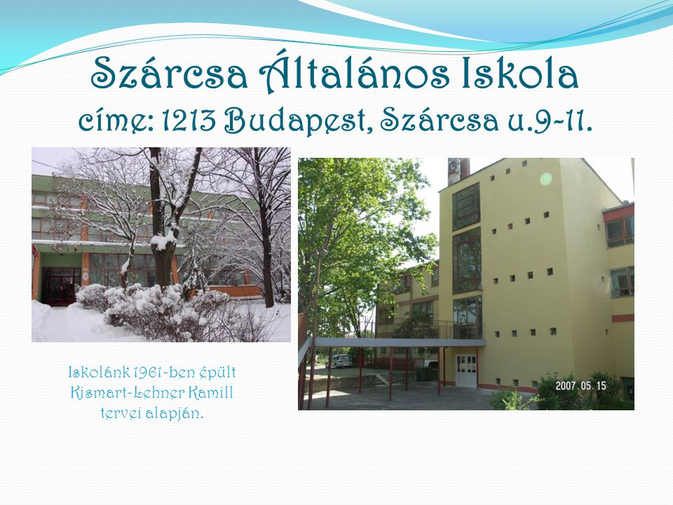 Szárcsa Általános Iskola címe: 1213 Budapest, Szárcsa u.9-11.
