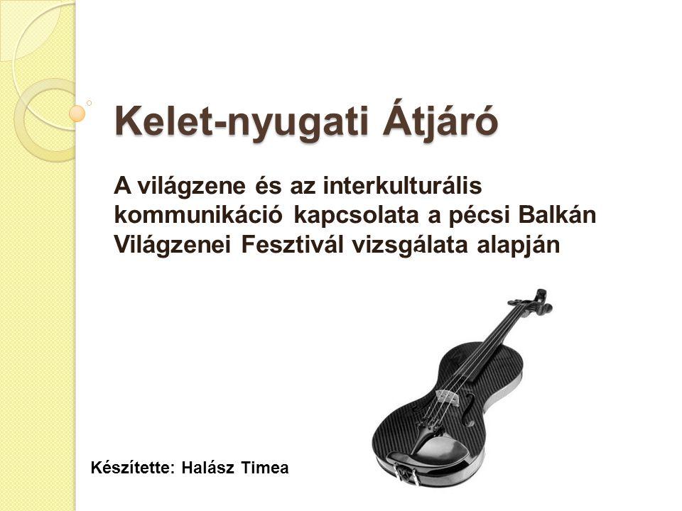 Kelet-nyugati Átjáró A világzene és az interkulturális kommunikáció kapcsolata a pécsi Balkán Világzenei Fesztivál vizsgálata alapján.
