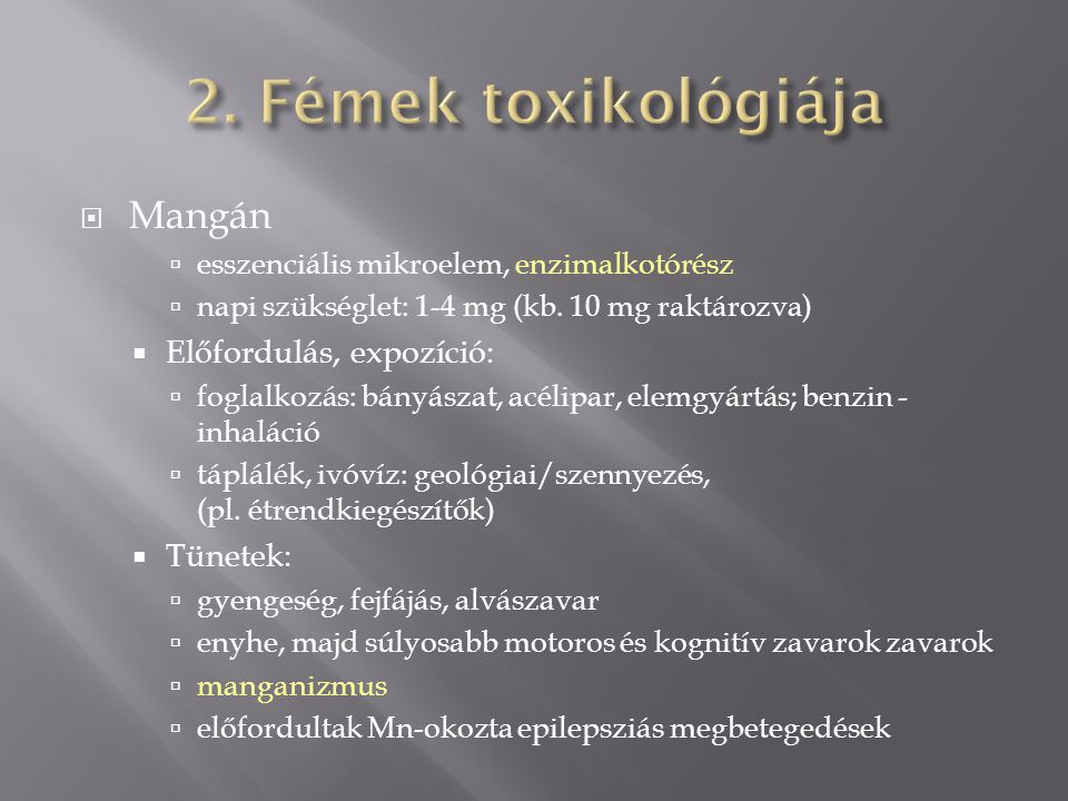 2. Fémek toxikológiája Mangán Előfordulás, expozíció: Tünetek: