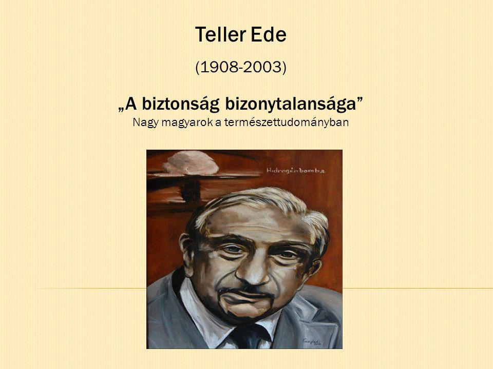 """Teller Ede (1908-2003) """"A biztonság bizonytalansága Nagy magyarok a természettudományban"""