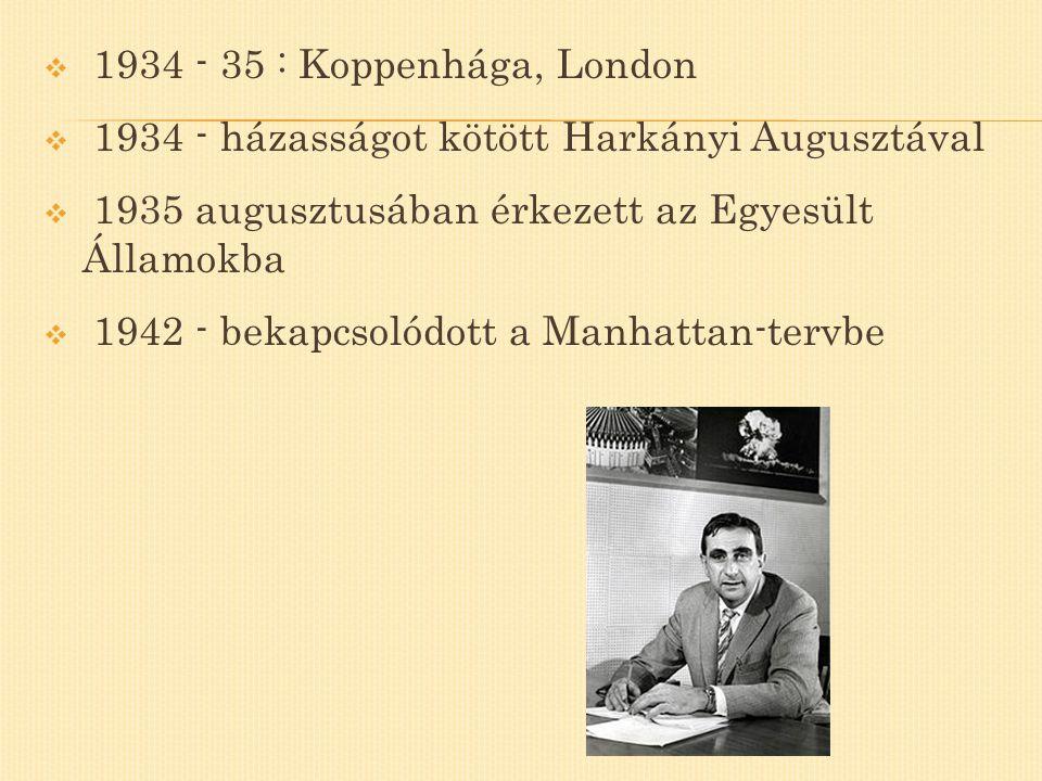 1934 - 35 : Koppenhága, London 1934 - házasságot kötött Harkányi Augusztával. 1935 augusztusában érkezett az Egyesült Államokba.