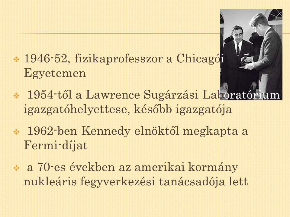 1946-52, fizikaprofesszor a Chicagói Egyetemen
