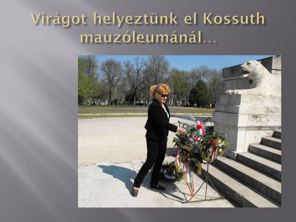 Virágot helyeztünk el Kossuth mauzóleumánál…