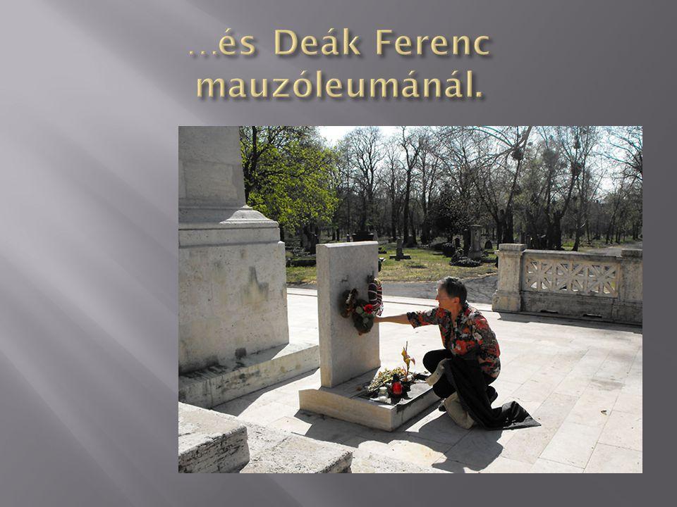 …és Deák Ferenc mauzóleumánál.