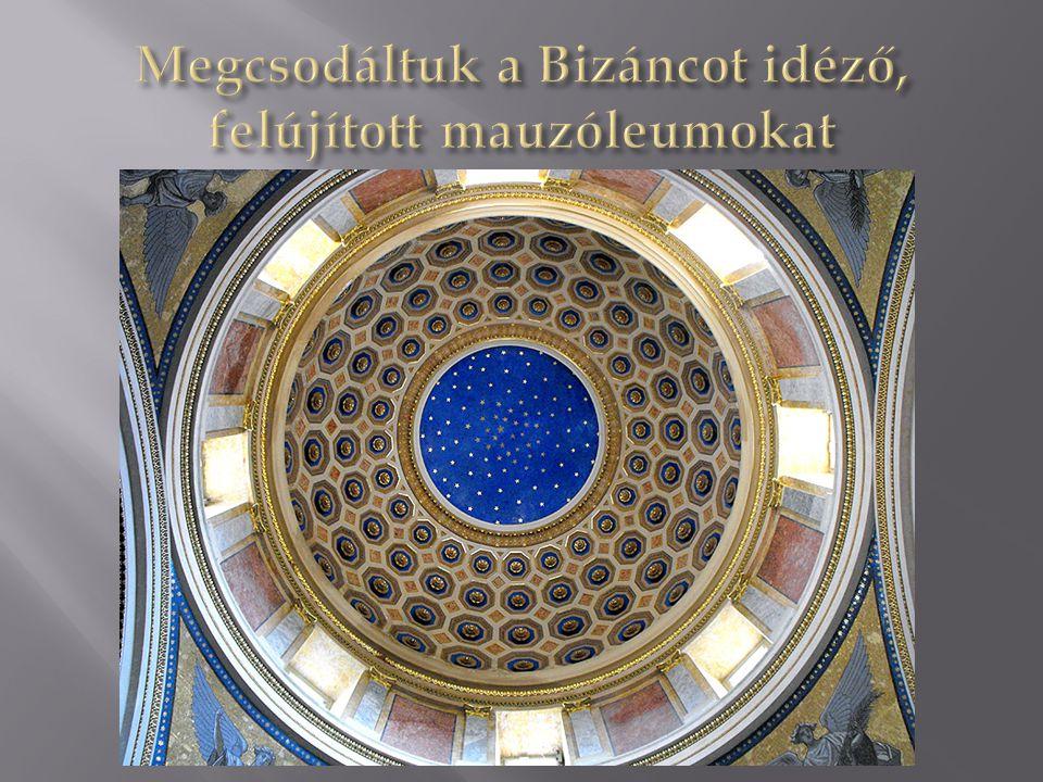 Megcsodáltuk a Bizáncot idéző, felújított mauzóleumokat