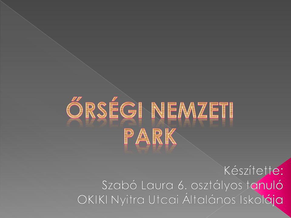 Őrségi nemzeti park Készítette: Szabó Laura 6. osztályos tanuló
