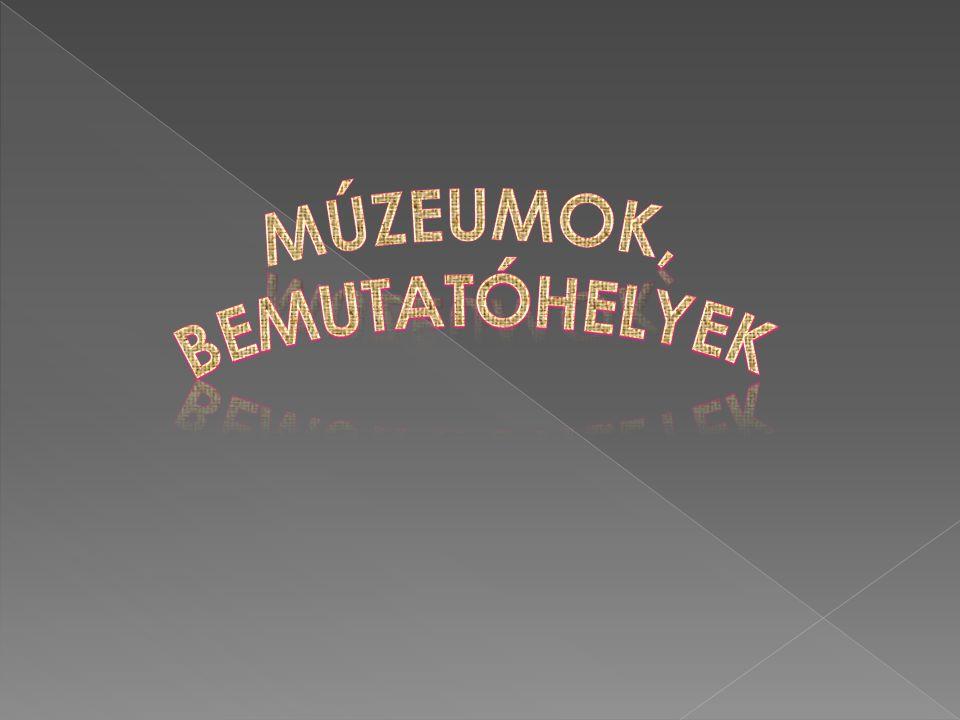 Múzeumok, bemutatóhelyek