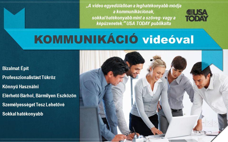 """""""A video egyedülállóan a leghatékonyabb módja a kommunikációnak,"""