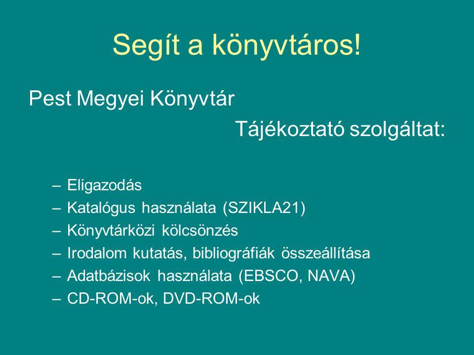 Segít a könyvtáros! Pest Megyei Könyvtár Tájékoztató szolgáltat: