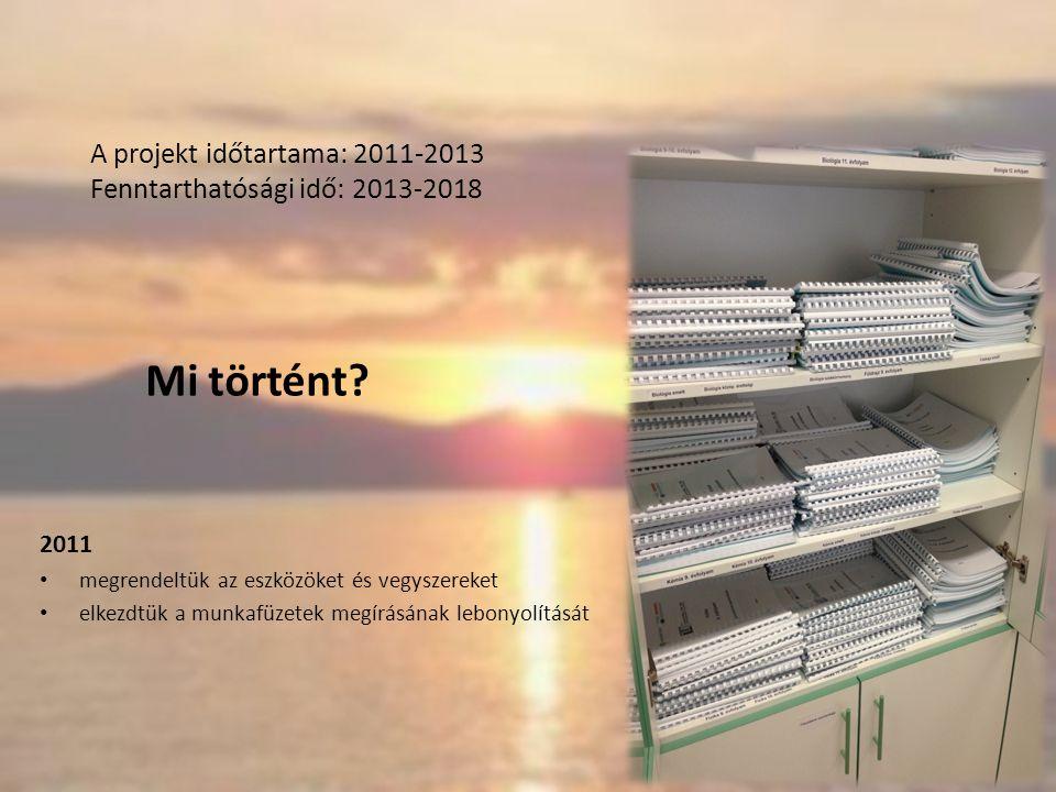 A projekt időtartama: 2011-2013 Fenntarthatósági idő: 2013-2018