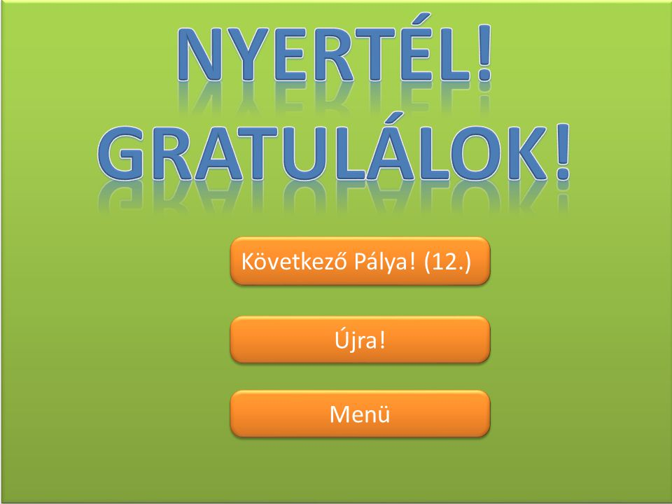 Nyertél! Gratulálok! Következő Pálya! (12.) Újra! Menü