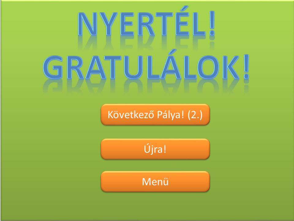 Nyertél! Gratulálok! Következő Pálya! (2.) Újra! Menü