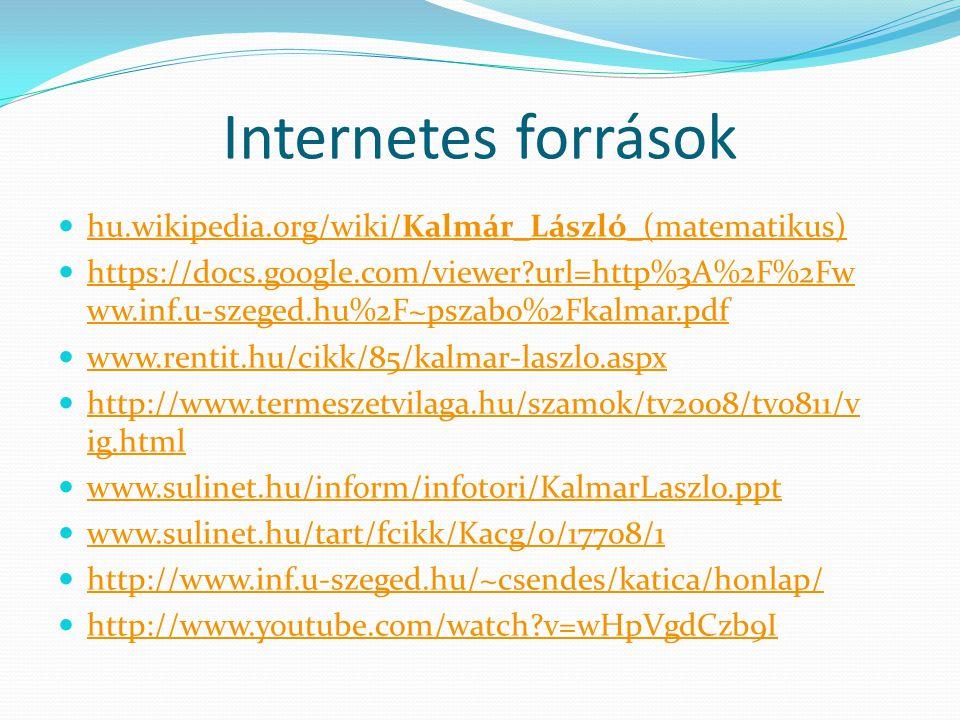 Internetes források hu.wikipedia.org/wiki/Kalmár_László_(matematikus)