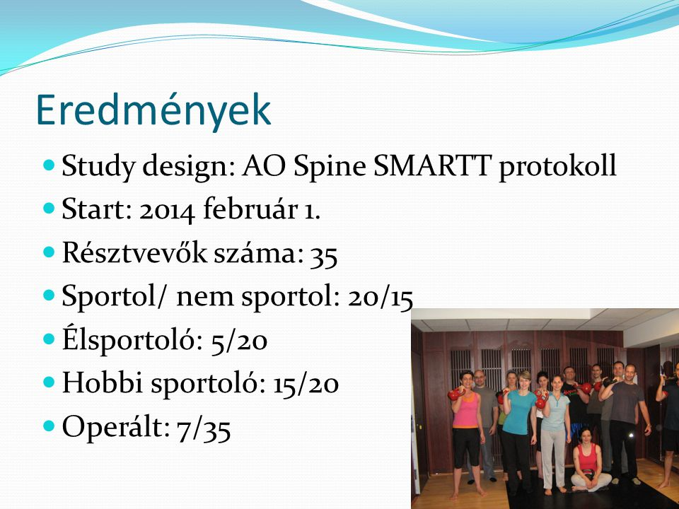 Eredmények Study design: AO Spine SMARTT protokoll