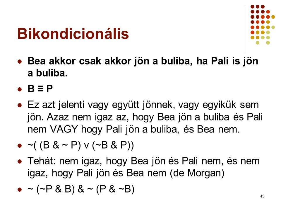 Bikondicionális Bea akkor csak akkor jön a buliba, ha Pali is jön a buliba. B ≡ P.
