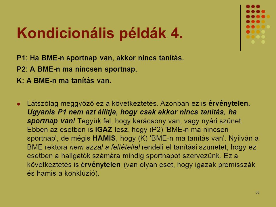 Kondicionális példák 4. P1: Ha BME-n sportnap van, akkor nincs tanítás. P2: A BME-n ma nincsen sportnap.