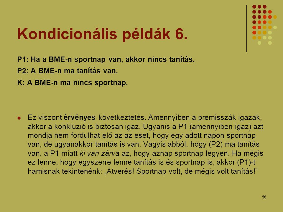 Kondicionális példák 6. P1: Ha a BME-n sportnap van, akkor nincs tanítás. P2: A BME-n ma tanítás van.