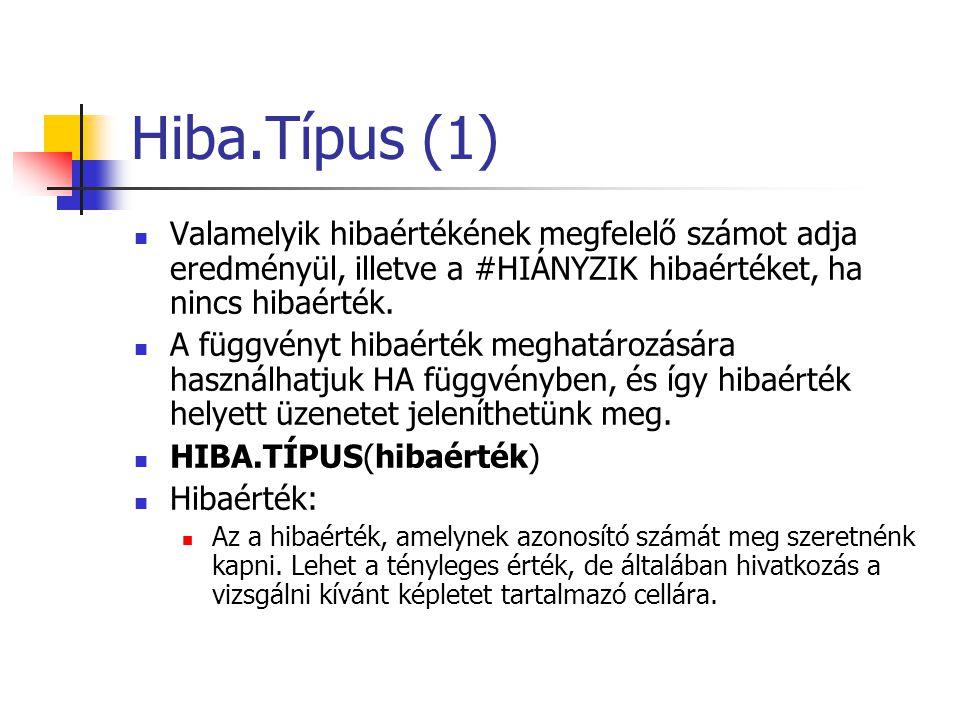 Hiba.Típus (1) Valamelyik hibaértékének megfelelő számot adja eredményül, illetve a #HIÁNYZIK hibaértéket, ha nincs hibaérték.