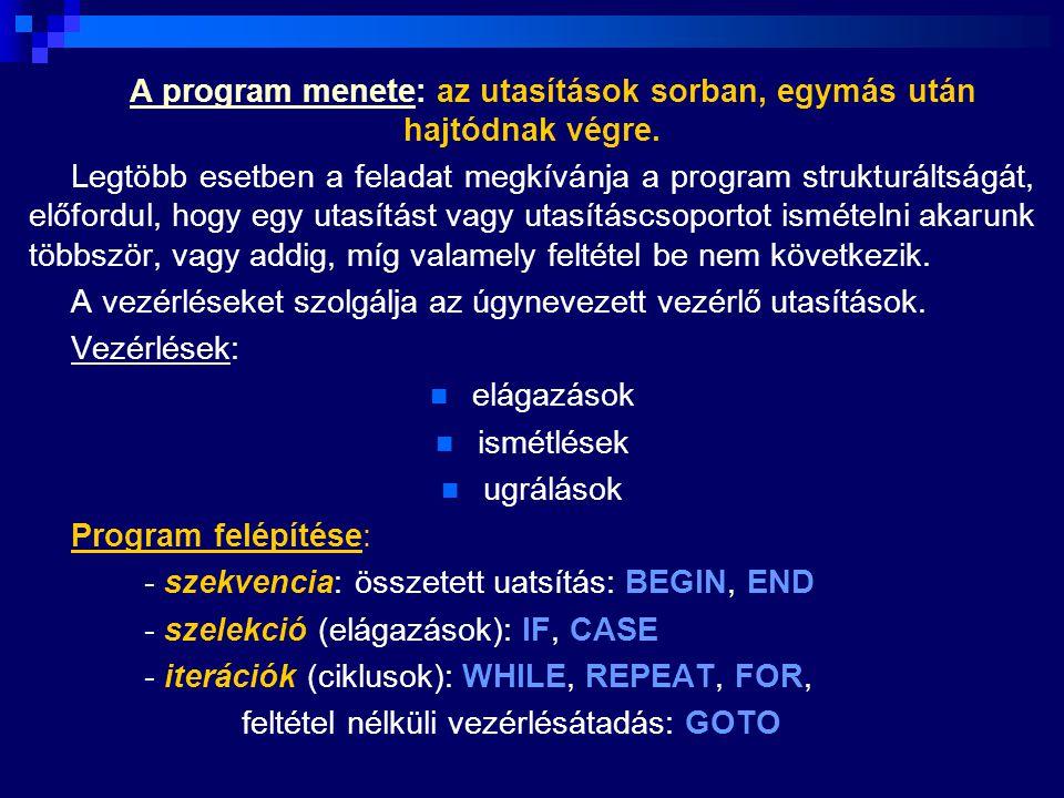 A program menete: az utasítások sorban, egymás után hajtódnak végre.