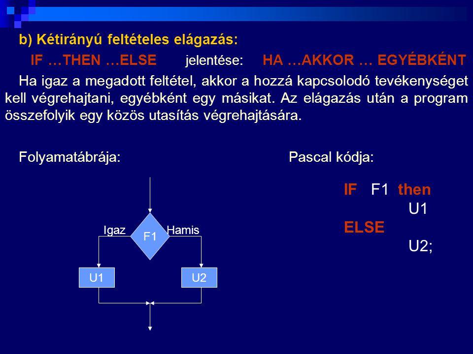 IF F1 then U1 ELSE U2; b) Kétirányú feltételes elágazás: