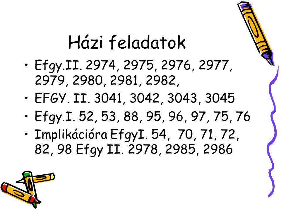 Házi feladatok Efgy.II. 2974, 2975, 2976, 2977, 2979, 2980, 2981, 2982, EFGY. II. 3041, 3042, 3043, 3045.