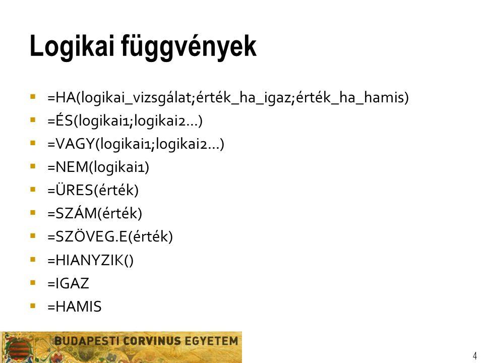 Logikai függvények =HA(logikai_vizsgálat;érték_ha_igaz;érték_ha_hamis)
