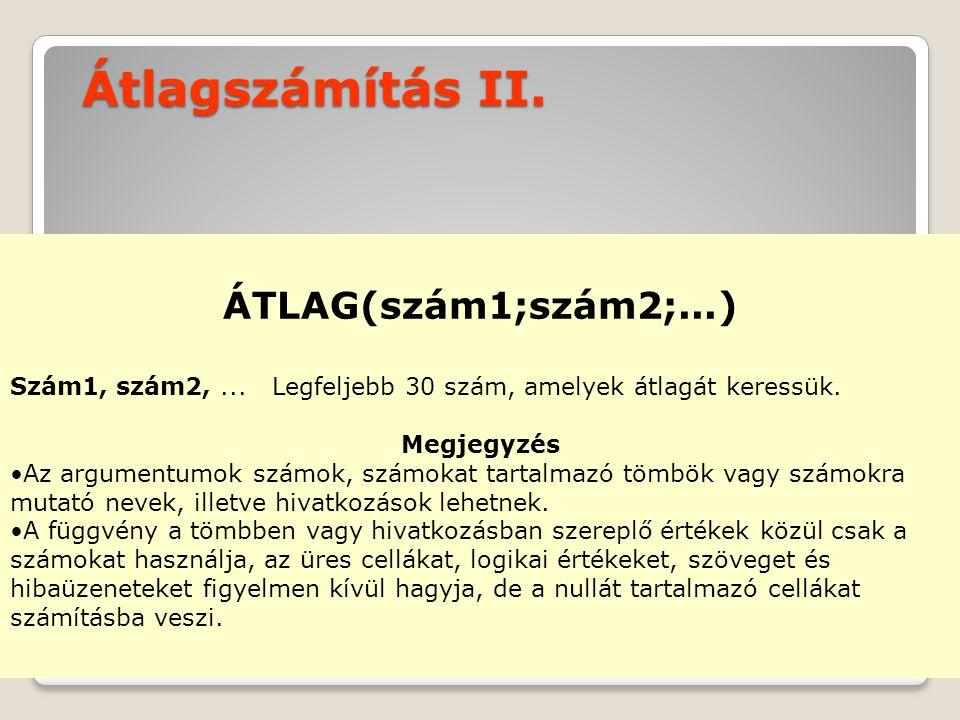 Átlagszámítás II. ÁTLAG(szám1;szám2;...)