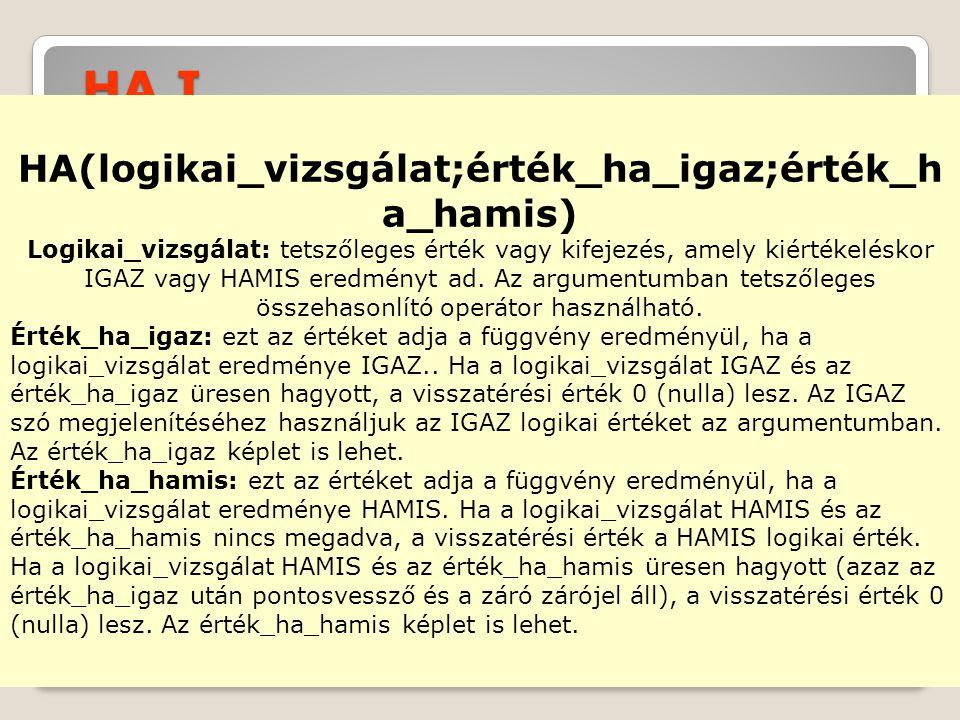 HA(logikai_vizsgálat;érték_ha_igaz;érték_ha_hamis)