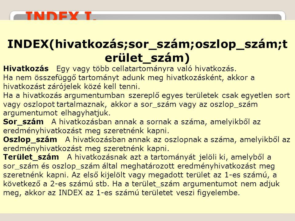 INDEX(hivatkozás;sor_szám;oszlop_szám;terület_szám)