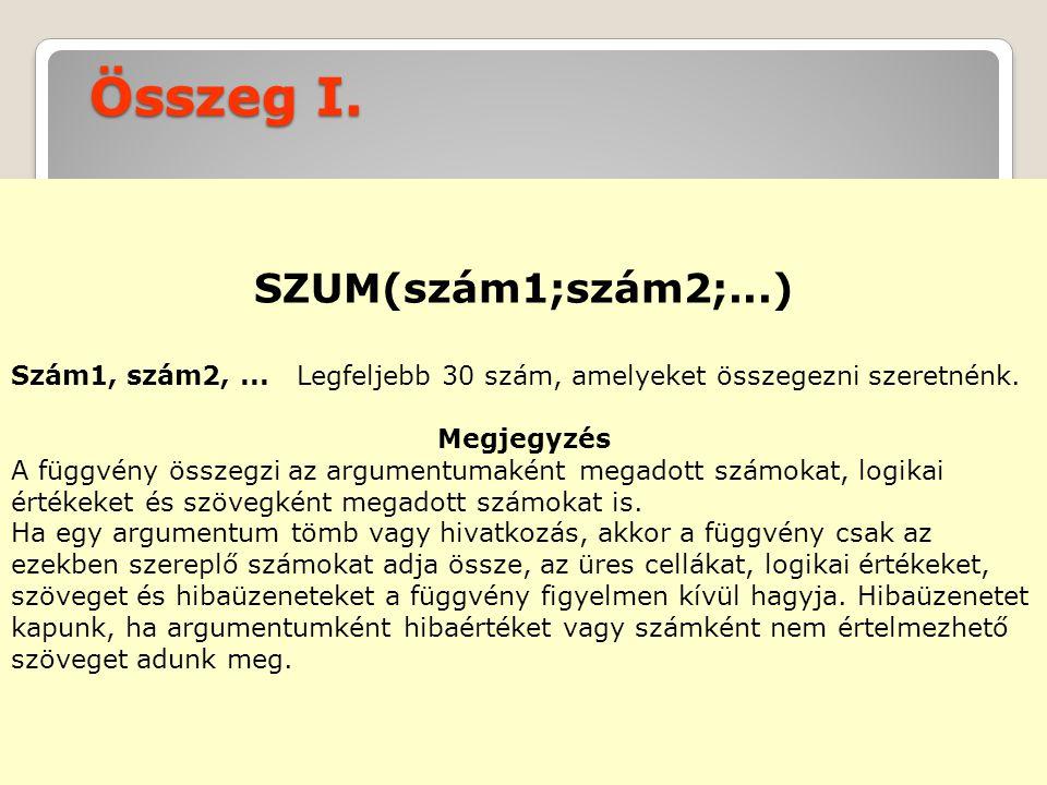 Összeg I. SZUM(szám1;szám2;...)