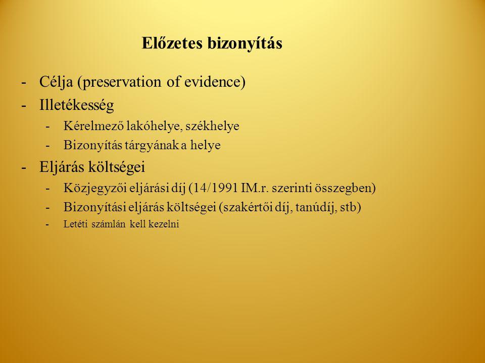 Előzetes bizonyítás Célja (preservation of evidence) Illetékesség