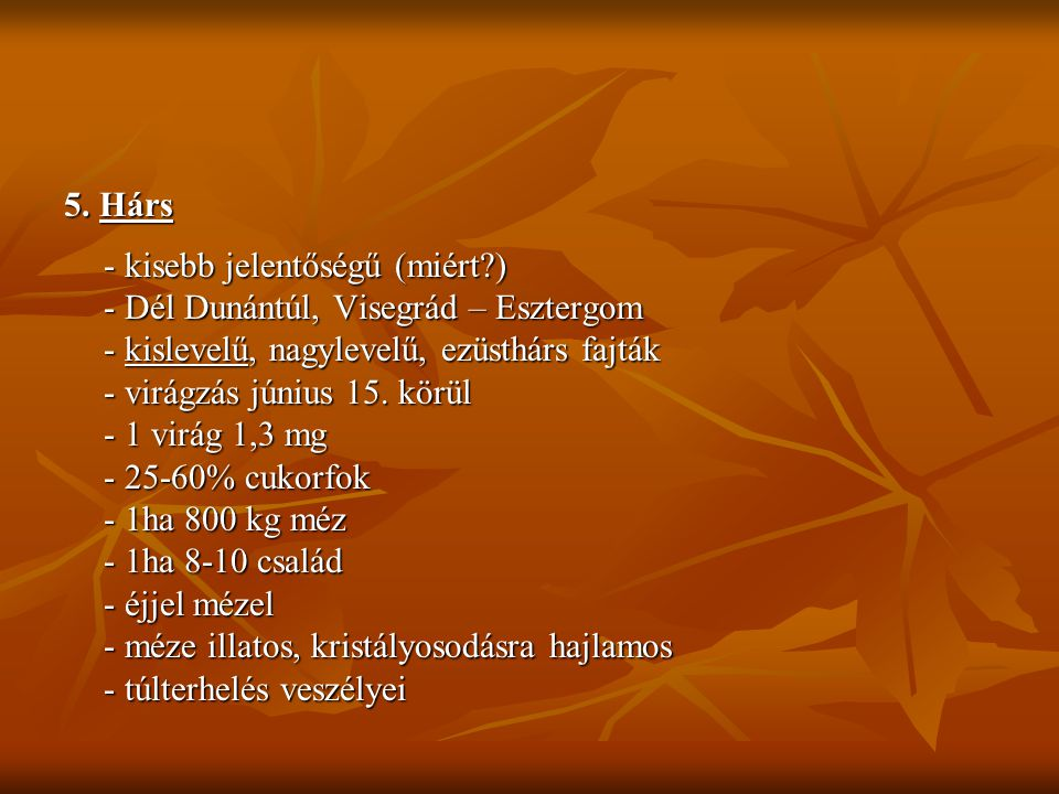 5. Hárs - kisebb jelentőségű (miért ) - Dél Dunántúl, Visegrád – Esztergom. - kislevelű, nagylevelű, ezüsthárs fajták.