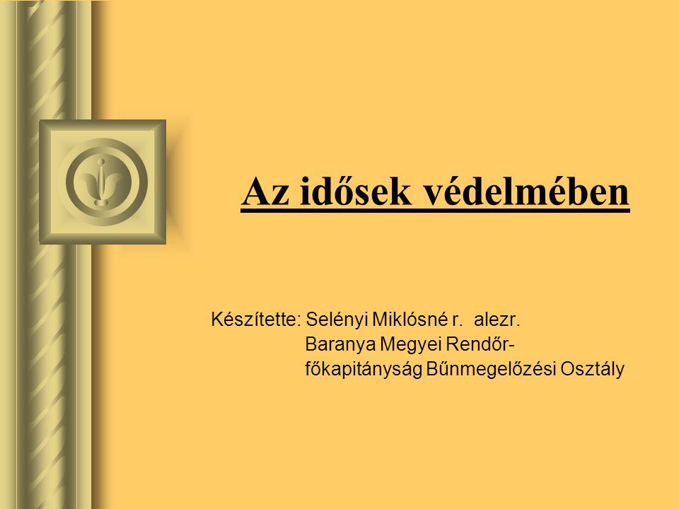 Az idősek védelmében Készítette: Selényi Miklósné r. alezr.