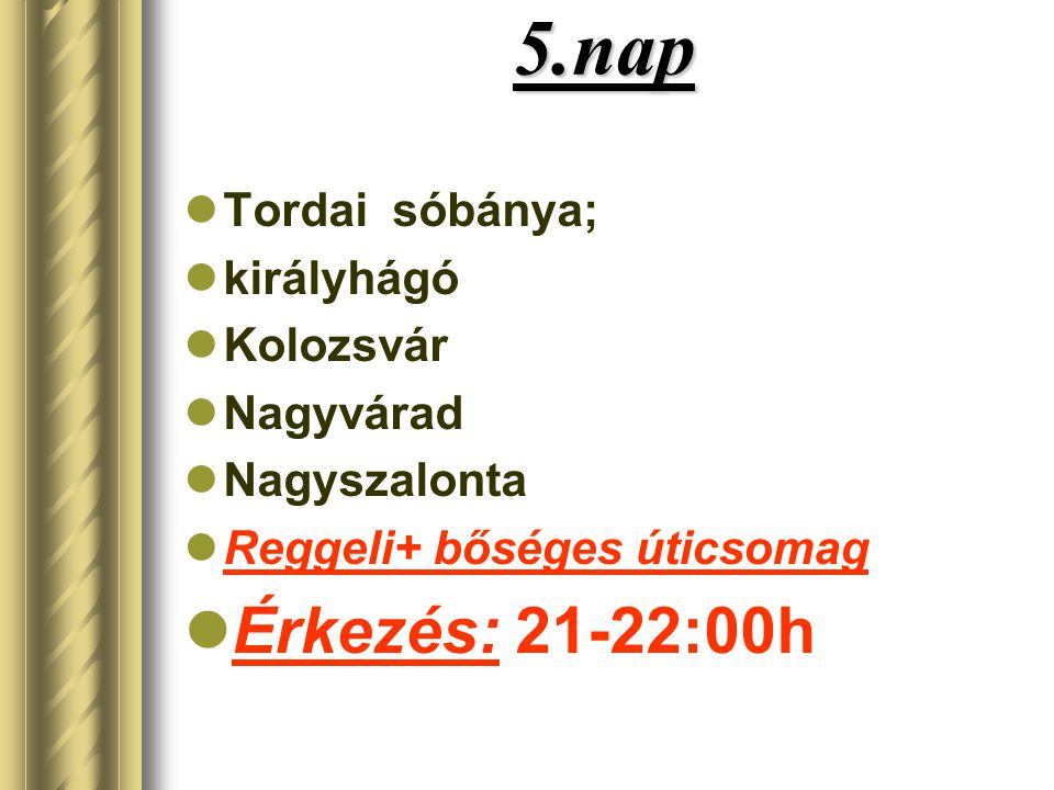 5.nap Érkezés: 21-22:00h Tordai sóbánya; királyhágó Kolozsvár