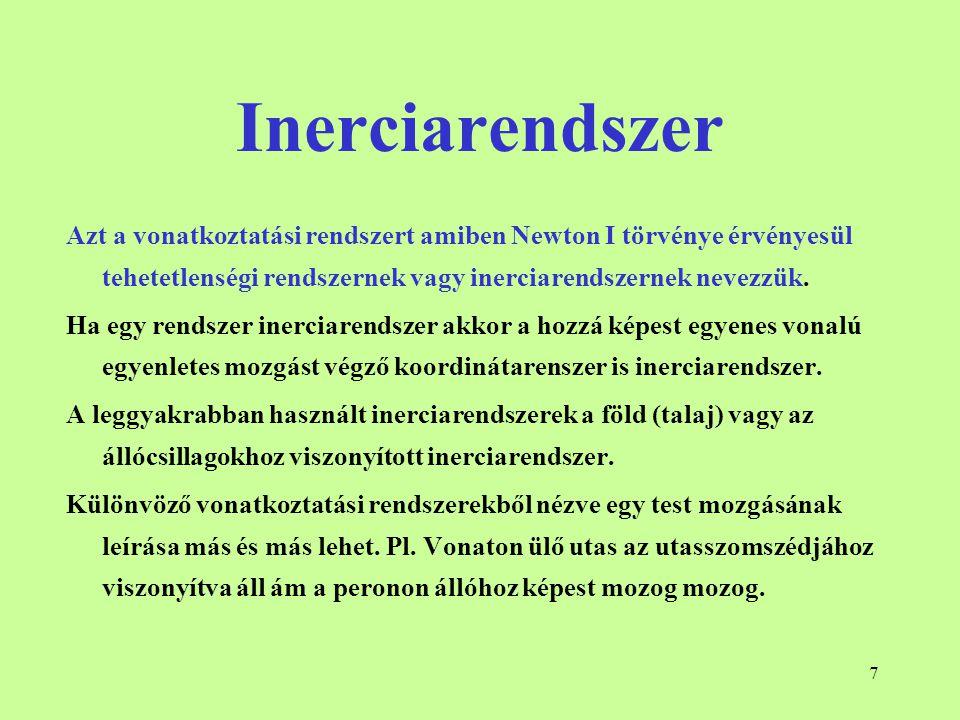 Inerciarendszer Azt a vonatkoztatási rendszert amiben Newton I törvénye érvényesül tehetetlenségi rendszernek vagy inerciarendszernek nevezzük.