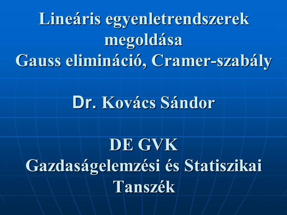 Lineáris egyenletrendszerek megoldása Gauss elimináció, Cramer-szabály Dr.