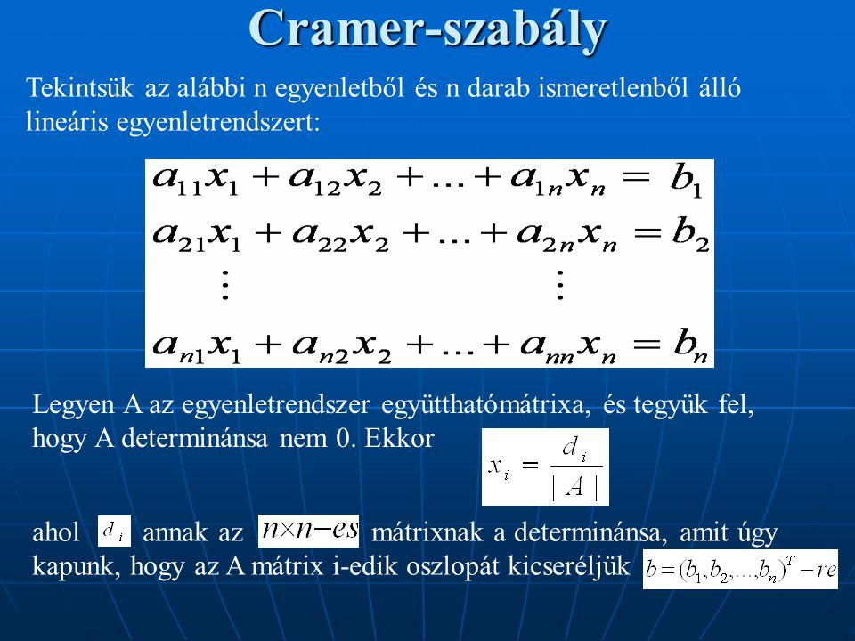 Cramer-szabály Tekintsük az alábbi n egyenletből és n darab ismeretlenből álló. lineáris egyenletrendszert: